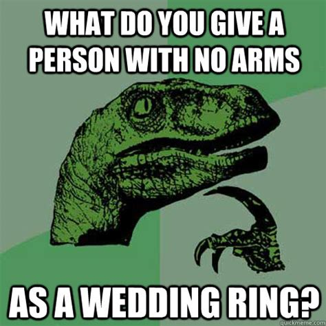 Wedding Ring Meme - what do you give a person with no arms as a wedding ring