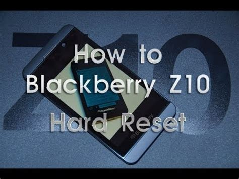 reset blackberry z10 without password blackberry z10 hard reset asurekazani