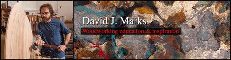 woodworks david marks woodworking master craftsman david j marks