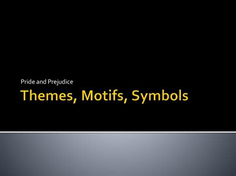 describe the themes motifs and symbols in pride and prejudice 6 themes motifs symbols pride prejudice
