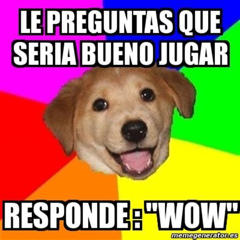 Meme Dog Wow - meme advice dog le preguntas que seria bueno jugar