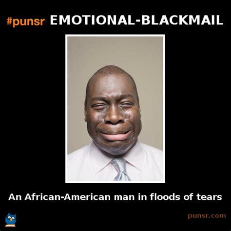 Emotional Meme - punsr emotional blackmail meme punsr com there is a