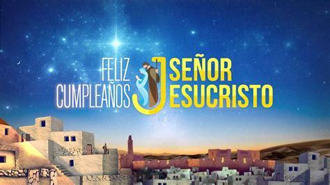 imagenes de jesus feliz lanzamiento nueva imagen feliz cumplea 241 os se 241 or jesucristo