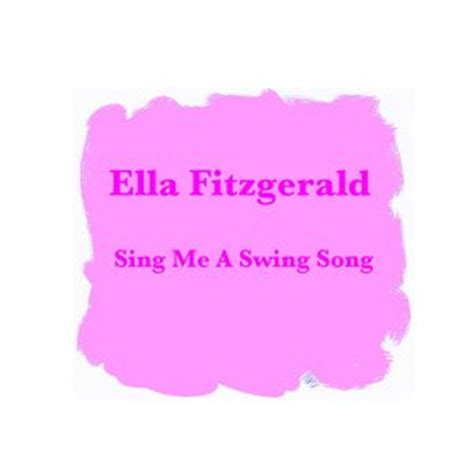 sing me a swing song sing me a swing song ella fitzgerald listen and