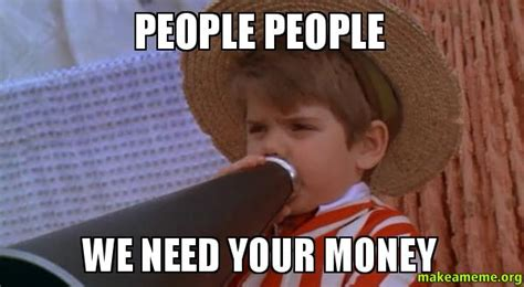 I Need Money Meme - 20 thoughts we have during finals week