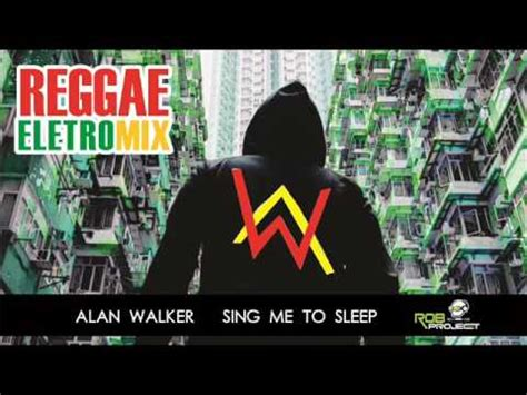 alan walker reggae alan walker sing me to sleep reggae eletromix rob