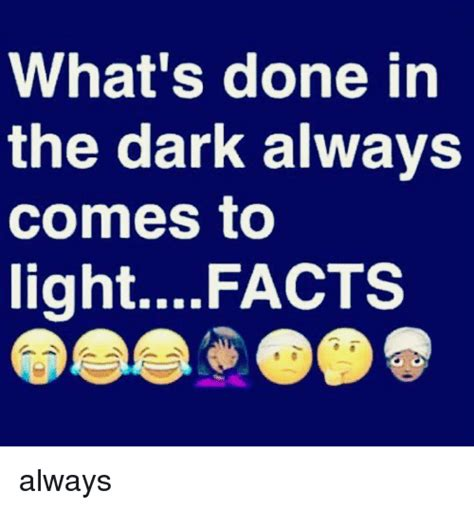 what s done in the always comes to light facts always