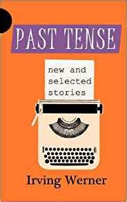 charlatan new and selected stories books past tense new and selected stories irving werner
