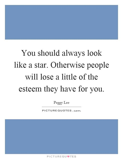 should you always look for you should always look like a star otherwise people will