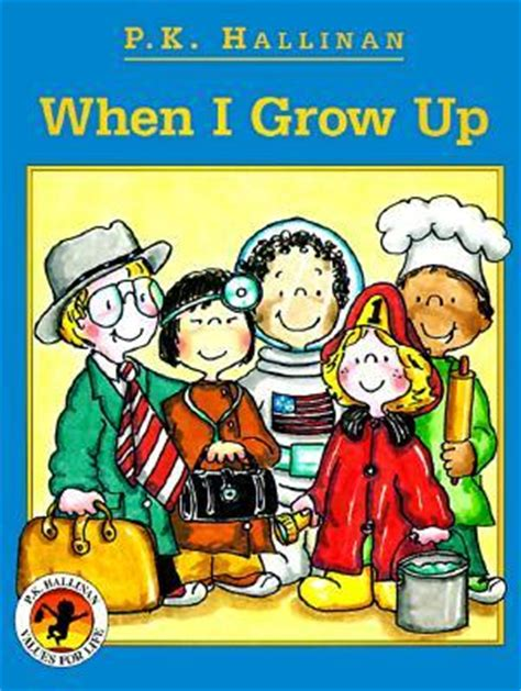 when i grow up books when i grow up by p k hallinan reviews discussion