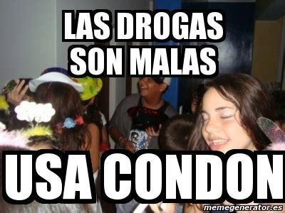 Meme Droga - meme personalizado las drogas son malas usa condon 3280020