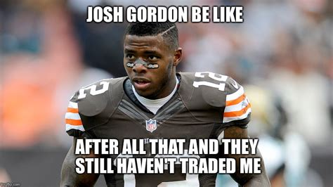 Josh Gordon Meme - image tagged in josh gordon imgflip