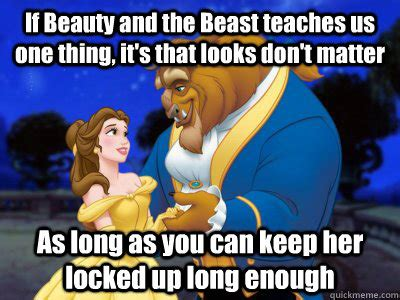 Beauty And The Beast Meme - if beauty and the beast teaches us one thing it s that looks don t matter as long as you can