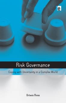 risk governance coping with uncertainty in a complex world earthscan risk in society books risk governance coping with uncertainty in a complex