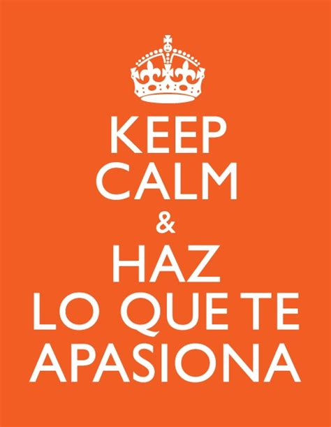 imagenes de keep calm en ingles keep calm haz lo que te apasiona keep calm en espa 241 ol