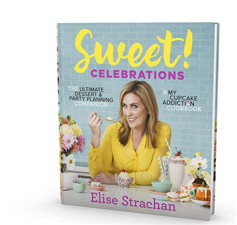 Pdf Sweet Celebrations Cupcake Addiction Cookbook by Sweet Celebrations By Elise Strachan Creator And Host Of