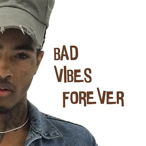 Home Detox For Bad Vibes by Quot Xxxtentacion Bad Vibes Forever Quot Prints By Goodshit