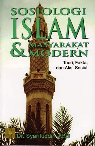Sosiologi Islam sosiologi islam masyarakat modern teori fakta aksi