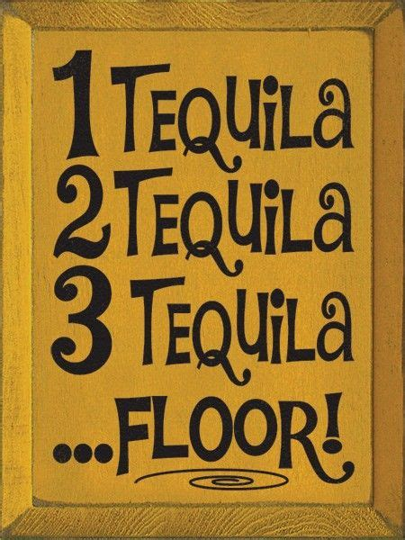 1 tequila 2 tequila 3 tequila floor meaning 17 best tequila quotes on bar quotes tequila