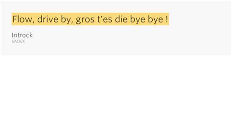 drive away meaning flow drive by gros t es die bye bye introck lyrics