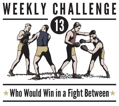 challenge fight weekly challenge 13 who would win in a fight between