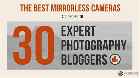 best mirrorless the best mirrorless cameras according to 30 expert