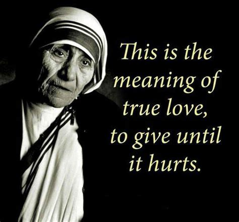 true biography of mother teresa this is the meaning of true love to give until it hurts