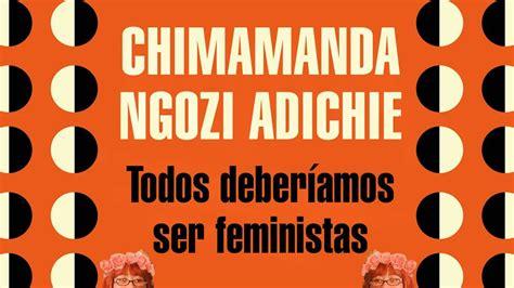 libro todos deberamos ser feministas 191 por qu 233 todos deber 237 amos ser feministas mundo rosa