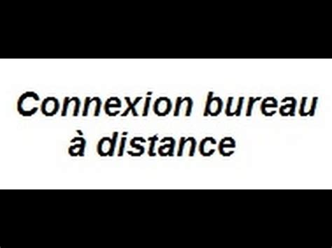 connection bureau a distance connexion bureau 224 distance win 7