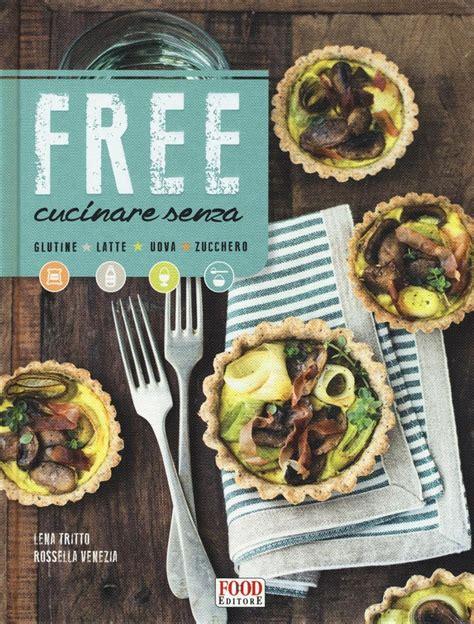 cucinare senza glutine e lattosio libro cucinare senza glutine lattosio uova e lafeltrinelli