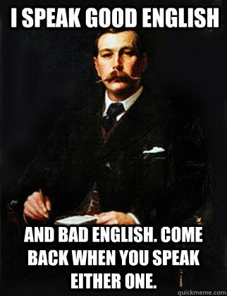 Bad Back Meme - i speak good english and bad english come back when you