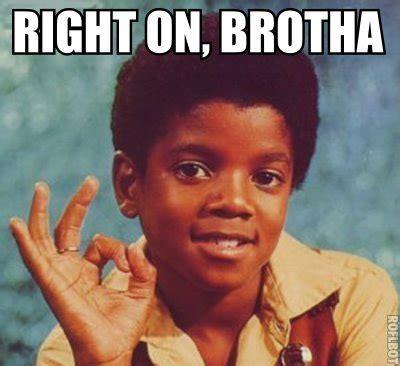 Right On Meme - right on brotha michael jackson fan art 9214480 fanpop