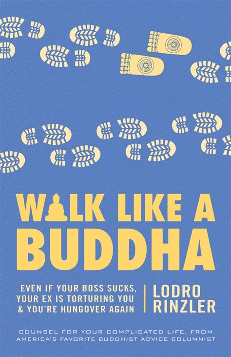 Cattrall I You But You Walk Like A Truck Driver by Lodro Rinzler On How To Walk Like A Buddha Even If You