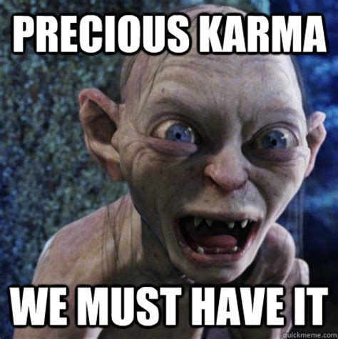 Precious Meme - precious karma we must have it my precious gollum