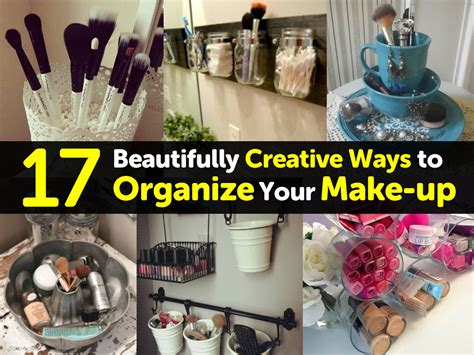 10 Ways To And Make Up by 17 Beautifully Creative Ways To Organize Your Make Up