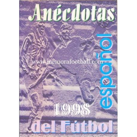 spanish novels ftbol en 1520146019 an 201 cdotas del f 218 tbol espa 209 ol 1998 memora football