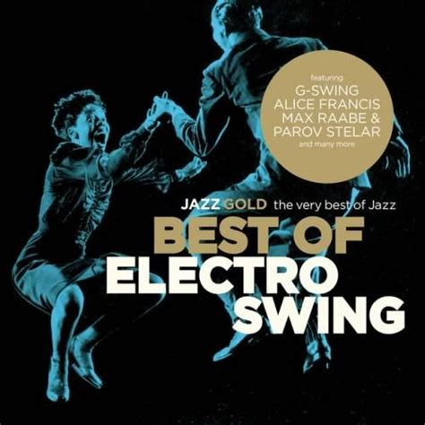 the best of electro swing best of electro swing jazz gold mp3 buy full tracklist