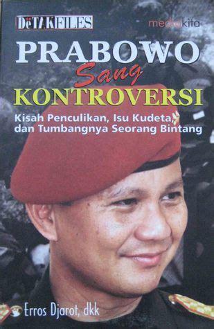 Kontroversi Kudeta Prabowo A Pambudi Prabowo Sang Kontroversi Kisah Penculikan Isu Kudeta