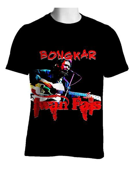T Shirt Oi Iwan Fals bongkar collections t shirts design
