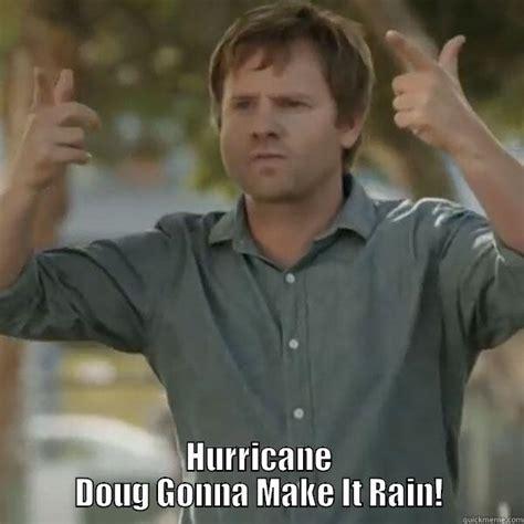 Doug Meme - hurricane doug quickmeme
