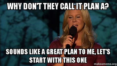Sounds Like A Plan Meme - why don t they call it plan a sounds like a great plan to