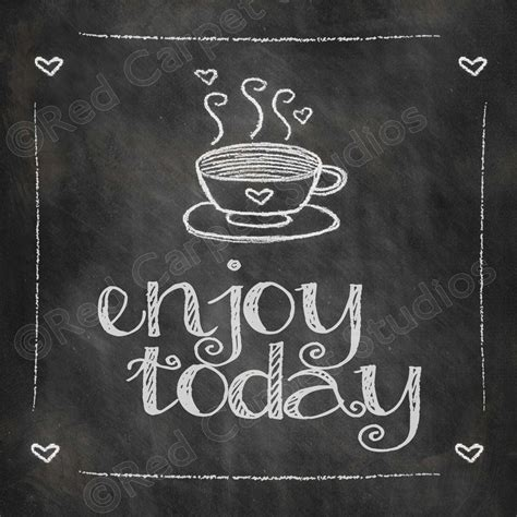 printable chalkboard art chalkboard art printable enjoy today coffee quotes digital