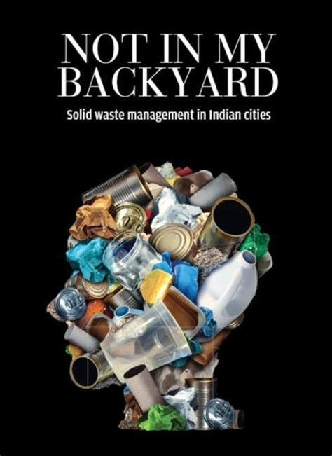 not in my backyard not in my backyard solid waste mgmt in indian cities