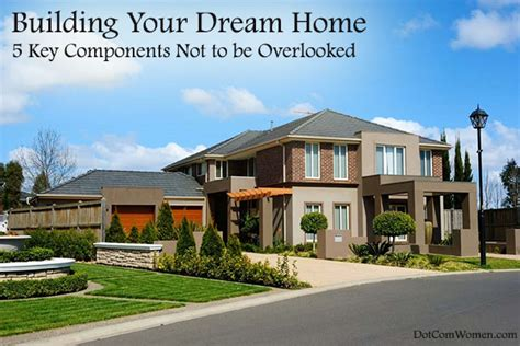 build your dream house building your dream home 5 key components not to be