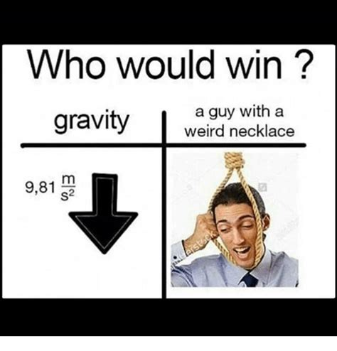 Who Meme - who would win gravity a guy with a weird necklace m 981