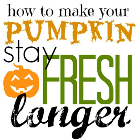 how to keep your pumpkin fresh longer do it different