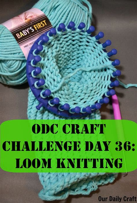 try loom knitting craft challenge day 36 our daily craft