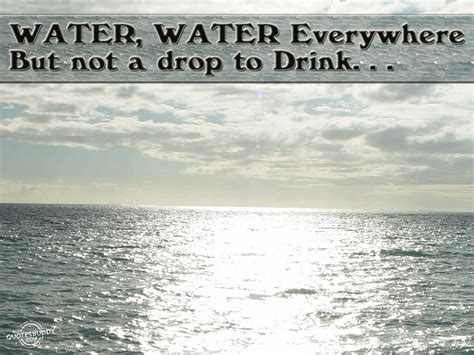 not but water water water everywhere but not a drop to drink