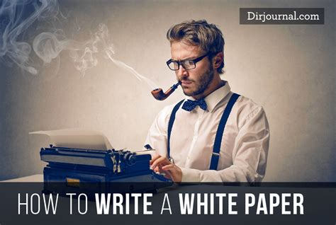 how to write a white paper for business how to write a white paper dirjournal small business