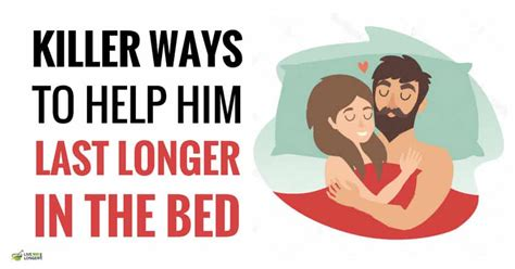 lasting longer in the bedroom 10 killer ways to help him last longer in bed